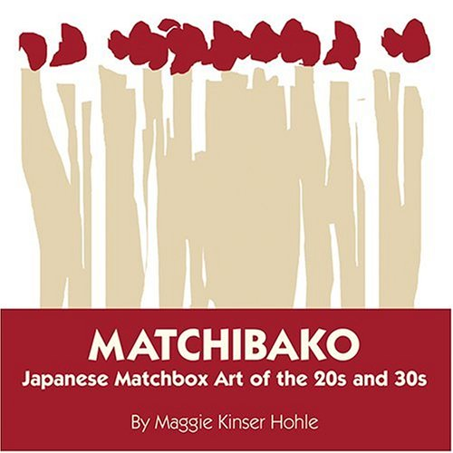 Matchibako: Japanese Matchbox Art Of The 20s & 30s
