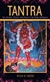 Tantra: Sex, Secrecy, Politics, And Power In The