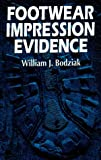 Footwear Impression Evidence : Detection, Recovery and Examination, Bodziak, William J., 0849395003