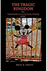 The Tragic Kingdom or; 'Prisoner in a Chinese Theme Park' by Broc Smith (2009-07-06)