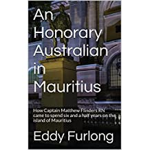 An Honorary Australian in Mauritius: How Captain Matthew Flinders RN came to spend six and a half years on the island of Mauritius