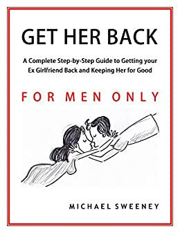 Get Her Back: FOR MEN ONLY - A Complete Step-by-Step Guide on How ...
