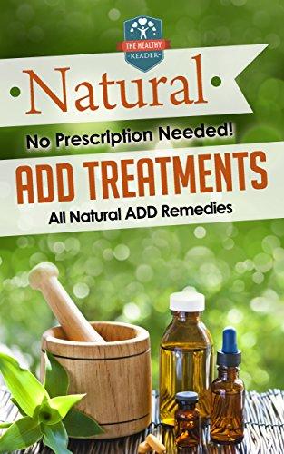 Remedy Add (Natural ADD Treatments: No Prescription Needed! - All Natural ADD Remedies (ADHD Children - ADHD Adult - Diet - Organization))