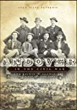 img - for Andover in the Civil War:: The Spirit and Sacrifice of a New England Town (Civil War Series) book / textbook / text book