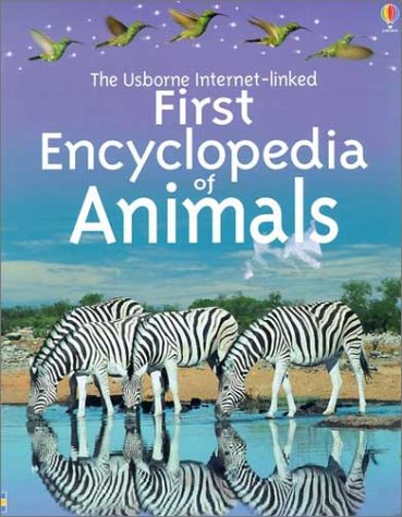 The Usborne Internet-Linked First Encyclopedia of Animals (First