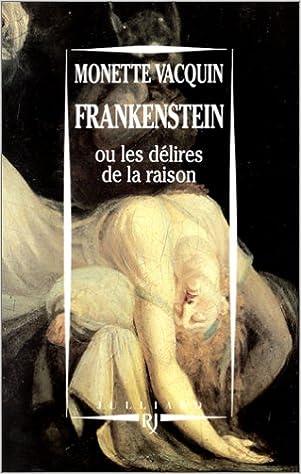 En ligne téléchargement Frankenstein ou les Délires de la raison : Essai pdf