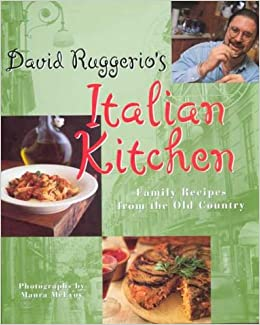 David Ruggerio\'s Italian Kitchen: Family Recipes from the Old ...