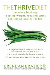 The Thrive Diet: The Whole Food Way To Losing Weight Reducing Stress And Staying