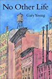 No Other Life, Young, Gary, 0887394957