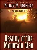 Destiny of the Mountain Man, William W. Johnstone, 0786285435