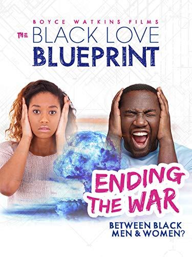 The Black Love Blueprint: Ending The War Between Black Men and -