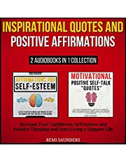 Inspirational Quotes and Positive Affirmations: Increase Your Confidence, Self-Esteem and Positive Thinking and Start Living a Happier Life
