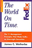 The World On Time: How Federal Express' 12 Management Principles Delivered Tomorrow's Corporation Today
