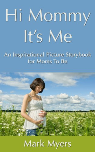Hi Mommy It's Me:  An Inspirational Picture Storybook For Moms To Be