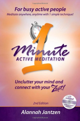 Download The One Minute Active Meditation Technique: How to Unclutter your mind and connect with your ZEST! 2nd Edition Includes 30 minute guided meditation CD PDF
