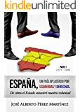 España, un país aplastado por izquierdas y derechas: Un pueblo engañado, manipulado y enfrentado por sus políticos. Volumen I (1874-1936)
