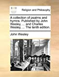 The A Collection of Psalms and Hymns Publishedby John Wesley, and Charles Wesley, John Wesley, 1170484514
