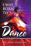 I Was Born to Dance, Ann Higgins, 0595481485