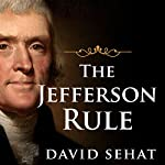 The Jefferson Rule: Why We Think the Founding Fathers Have All the Answers | David Sehat