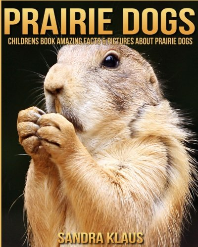 Childrens Book: Amazing Facts & Pictures about Prairie dogs ebook