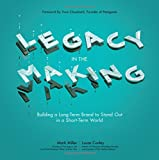 img - for Legacy in the Making: Building a Long-Term Brand to Stand Out in a Short-Term World book / textbook / text book