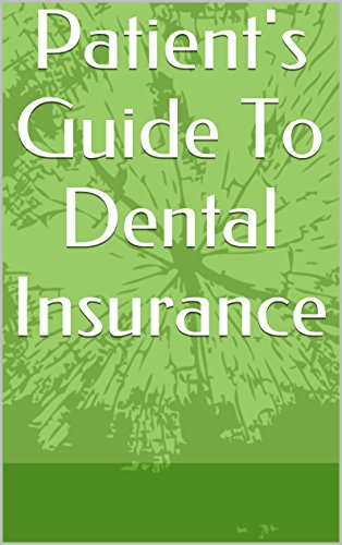 Patient's Guide To Dental Insurance