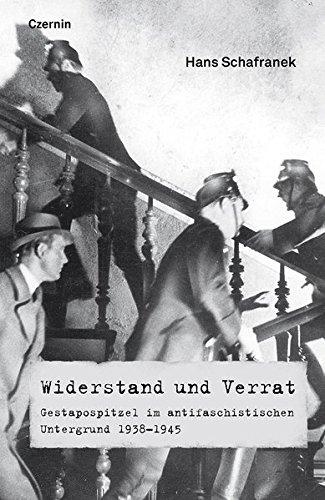 Widerstand und Verrat: Gestapospitzel im antifaschistischen Untergrund 1938-1945