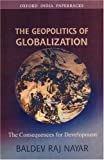 img - for The Geopolitics of Globalization: The Consequences for Development (Oxford India Paperbacks) by Nayar Baldev Raj (2007-11-15) Paperback book / textbook / text book