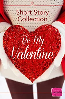 Be My Valentine: HarperImpulse Short Story Collection by [Morgan, Teresa F., Moore, Nikki, Coady, Brigid]
