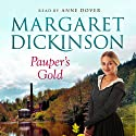 Pauper's Gold Audiobook by Margaret Dickinson Narrated by Anne Dover