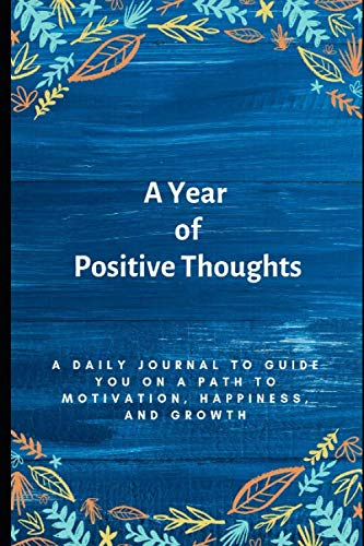 A Year of Positive Thoughts: A Daily Journal to Guide You on a Path to Motivation, Happiness, and Growth