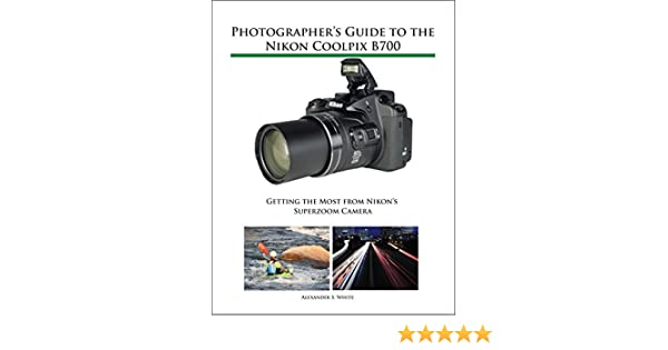 Photographers Guide to the Nikon Coolpix B700: Getting the Most ...
