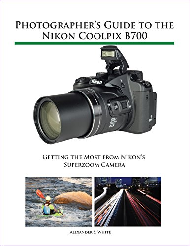 Photographer's Guide to the Nikon Coolpix B700: Getting the Most from Nikon's Superzoom Camera (Nikon Coolpix Flip)