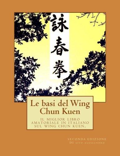 Le basi del Wing Chun Kuen: il miglior libro amatoriale in italiano sul wing chun kuen. (Italian Edition) by CreateSpace Independent Publishing Platform