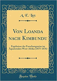 Book Von Loanda Nach Kimbundu: Ergebnisse Der Forschungsreise Im Aquatorialen West-Afrika (1875-1876) (Classic Reprint) (German Edition)