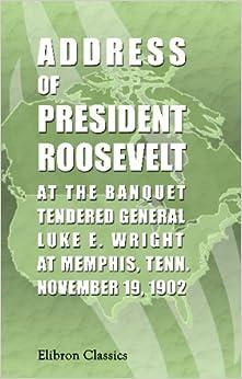 Address of President Roosevelt at the Banquet Tendered General Luke R. Wright, at Memphis Tenn., November 19, 1902