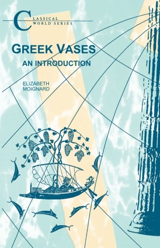 Greek Vases: An Introduction (BCP Classical World Series)