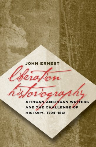 Liberation Historiography: African American Writers and the Challenge of History, 1794-1861