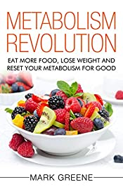 Metabolism Revolution: Eat More Food, Lose Weight and Reset Your Metabolism For Good