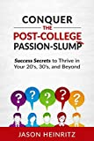 Conquer the Post-College Passion-Slump: Success Secrets to Thrive in Your 20's, 30's, and Beyond