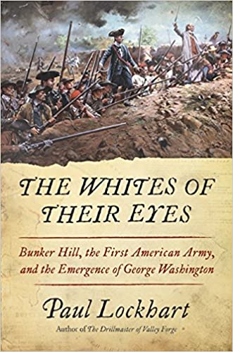 The Whites of Their Eyes: Bunker Hill, the First American Army, and the Emergence of George Washington, Lockhart, Paul