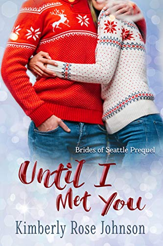 Until I Met You: Brides of Seattle Prequel by [Johnson, Kimberly Rose]