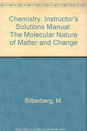 chemistry the molecular nature of matter and change instructor s rh amazon com Silberberg Chemistry 5th Edition Silberberg Chemistry 6th Edition Solutions