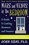 Mars and Venus in the Bedroom: A Guide to Lasting Romance and Passion by John Gray (2005-03-01)