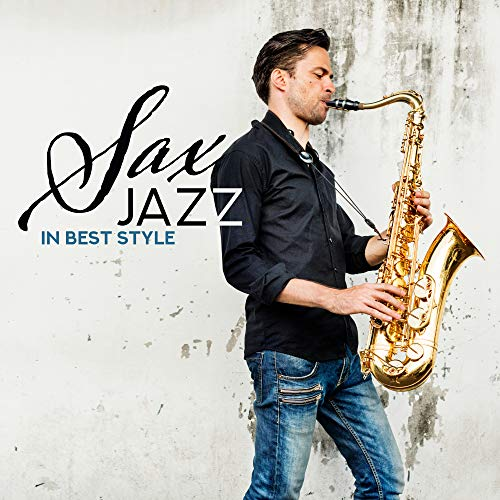 Sax Jazz in Best Style: 2019 Compilation of Modern Smoothiest Saxophone Jazz Music, Perfect Lounge Sounds, Rhythms of Elegant Nightlife, Cocktail Party Instrumental Jazz Vibes