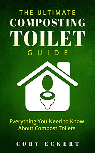 The Ultimate Composting Toilet Guide: Everything You Need To Know About Compost Toilets Downloads Torrent