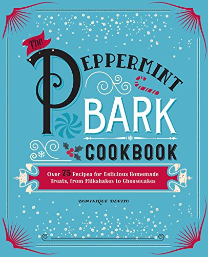 The Peppermint Bark Cookbook: Over 75 Recipes for Delicious Homemade Treats, from Milkshakes to Cheesecakes]()