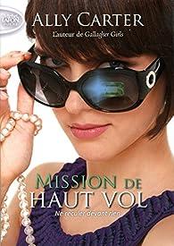 Mission de haut vol, tome 2 : Ne reculer devant rien par Ally Carter