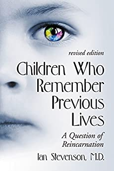 Children Who Remember Previous Lives: A Question of Reincarnation, rev. ed. by [Stevenson M.D., Ian]