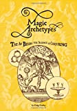 Magic Archetypes: The Art Behind The Science Of Conjuring